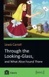Through the Looking-Glass.and What Alice Found Ther