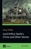 Lord Arthur Savile`s Crime and Other Stories