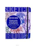 Sketchbook. Fantastic Creatures and How to Draw Them